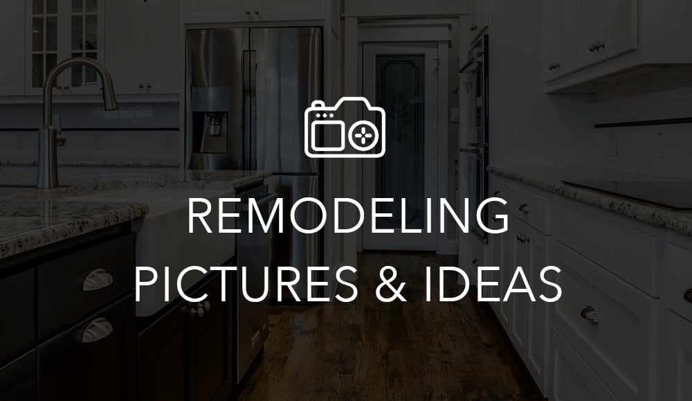 Remodeling Pictures & Ideas